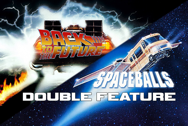 Back to the Future + Spaceballs DOUBLE FEATURE